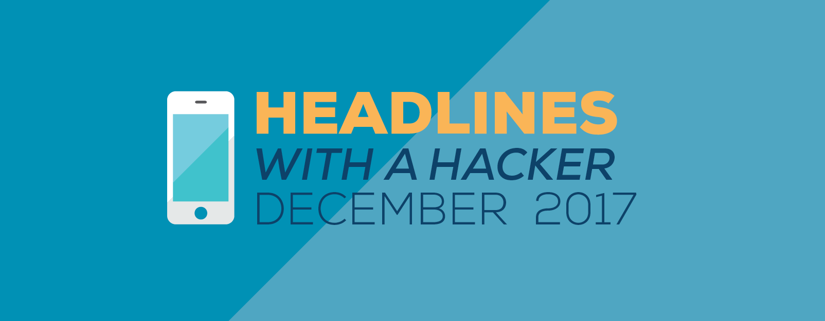 "Graphic image saying, ""Headlines with a Hacker December 2017"""